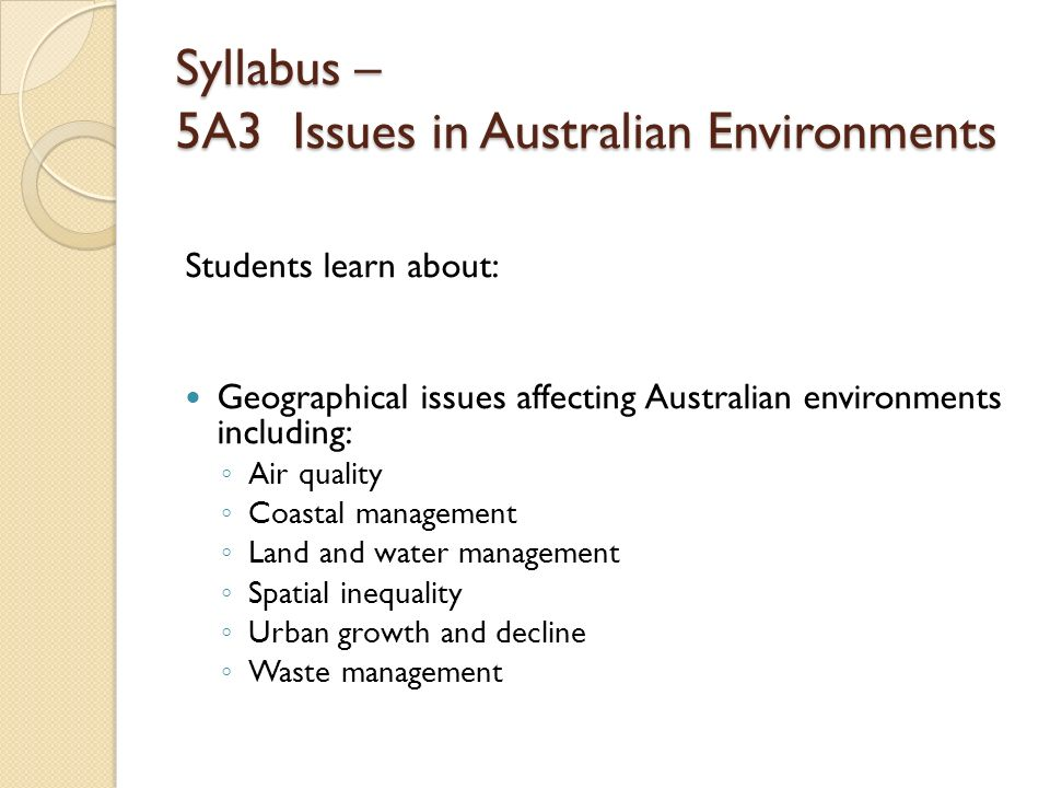 Syllabus – 5A3 Issues in Australian Environments Students learn about: Geographical issues affecting Australian environments including: Air quality Co