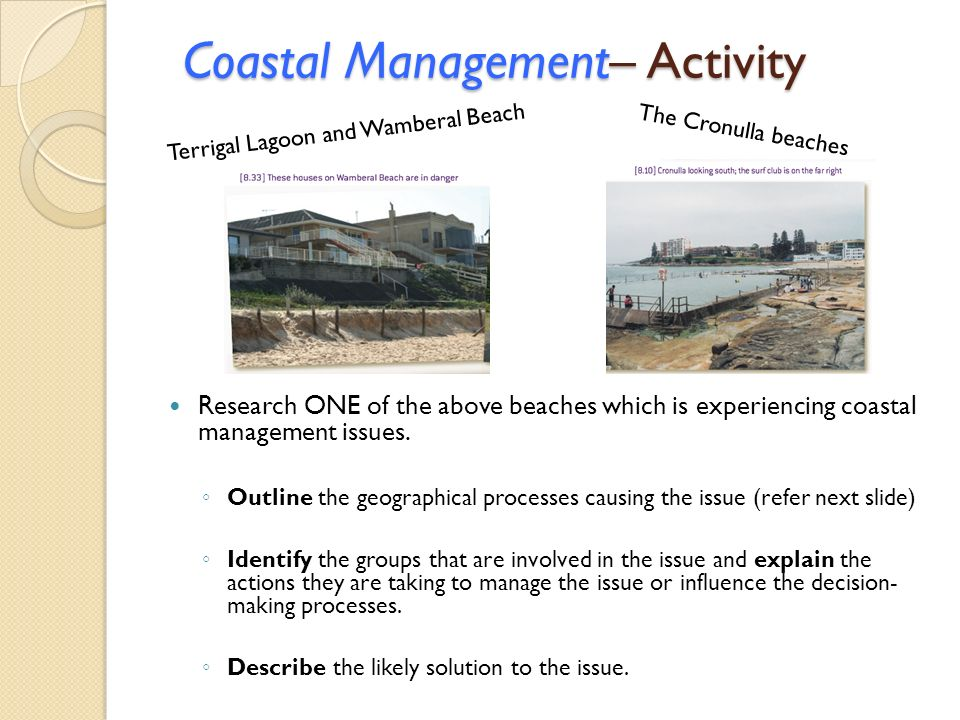 Coastal Management – Activity Research ONE of the above beaches which is experiencing coastal management issues. Outline the geographical processes ca