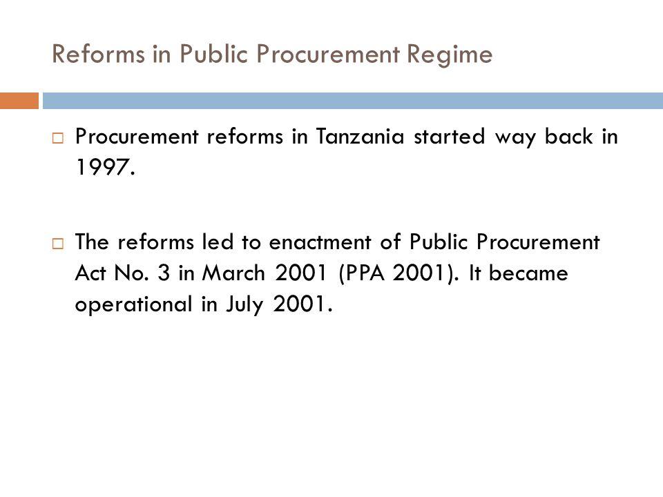 Reforms in Public Procurement Regime Procurement reforms in Tanzania started way back in 1997.
