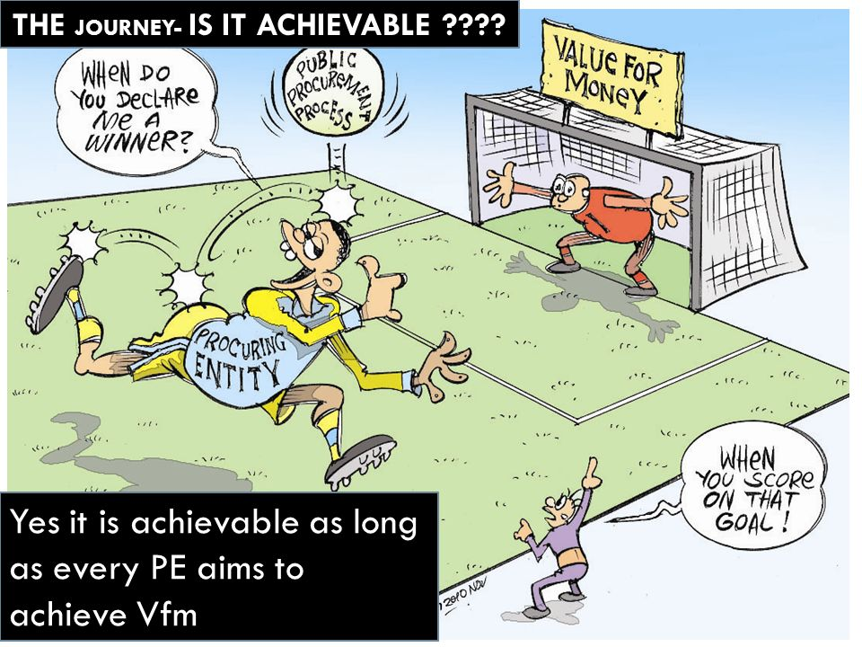 Yes it is achievable as long as every PE aims to achieve Vfm THE JOURNEY- IS IT ACHIEVABLE ????