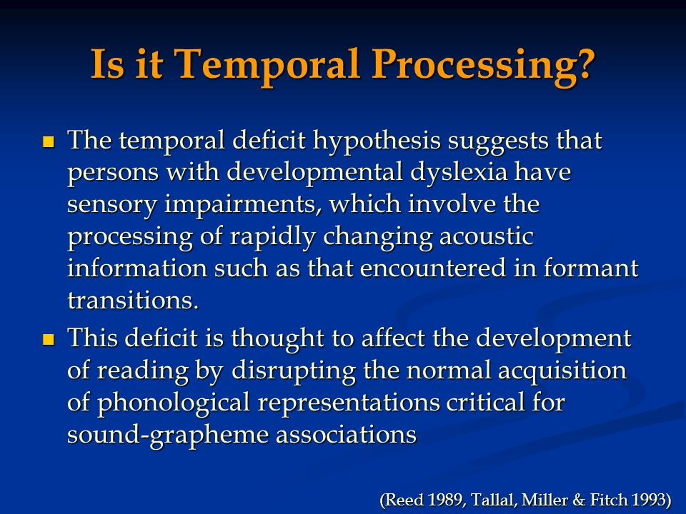 Is it Temporal Processing? The temporal deficit hypothesis suggests that persons with developmental dyslexia have sensory impairments, which involve t