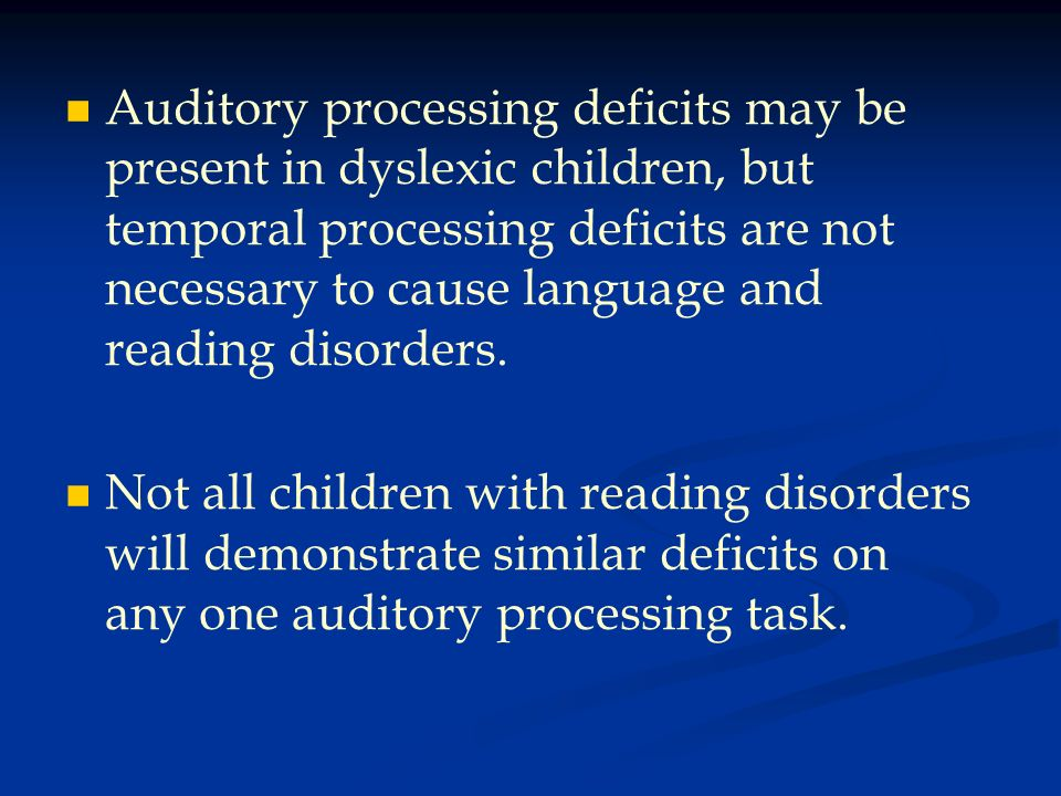 Auditory processing deficits may be present in dyslexic children, but temporal processing deficits are not necessary to cause language and reading dis