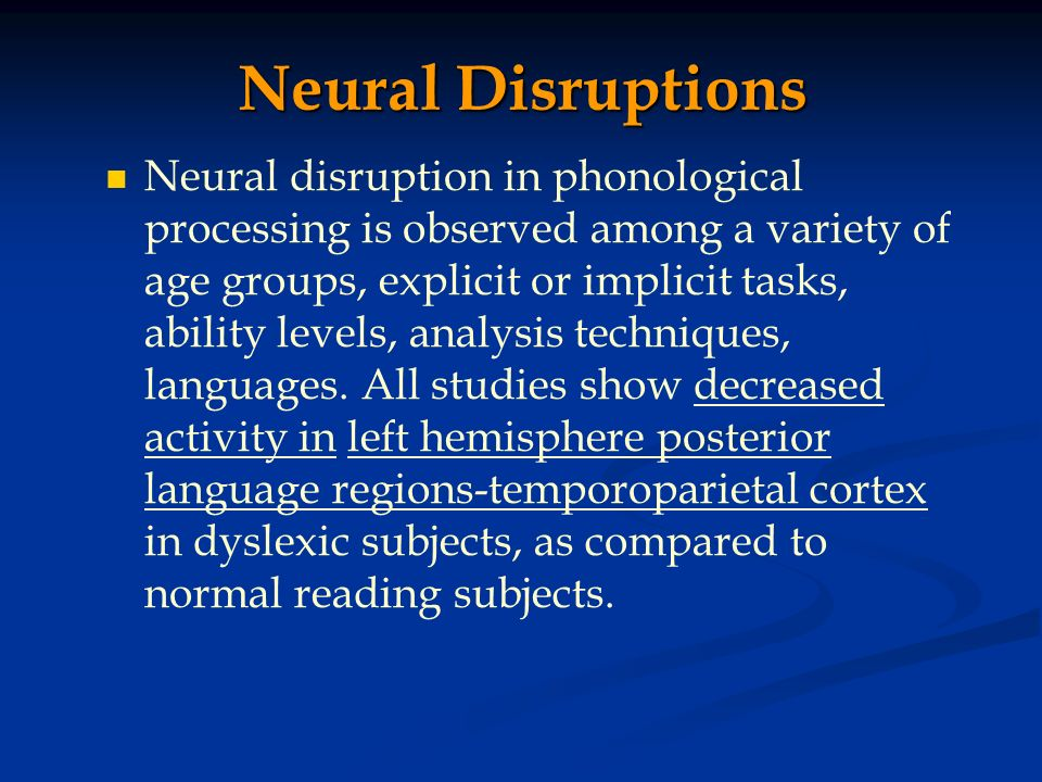Neural disruption in phonological processing is observed among a variety of age groups, explicit or implicit tasks, ability levels, analysis technique