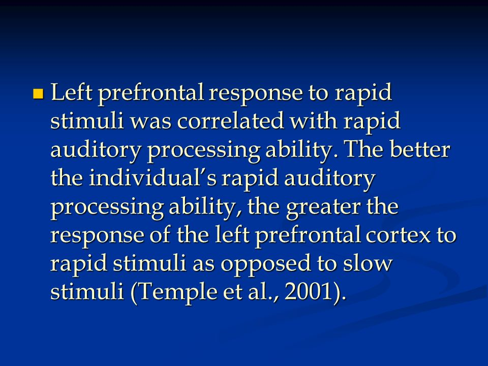 Left prefrontal response to rapid stimuli was correlated with rapid auditory processing ability. The better the individuals rapid auditory processing