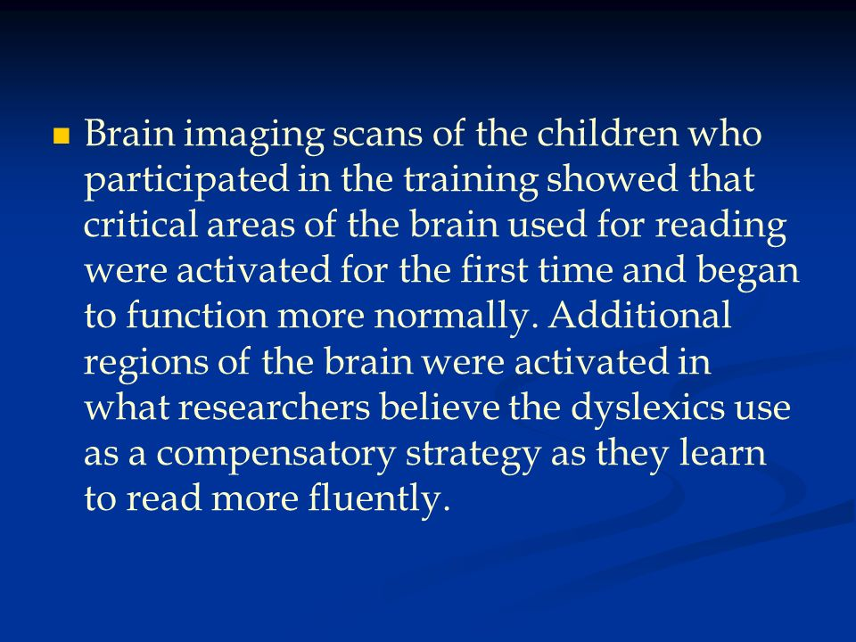 Brain imaging scans of the children who participated in the training showed that critical areas of the brain used for reading were activated for the f