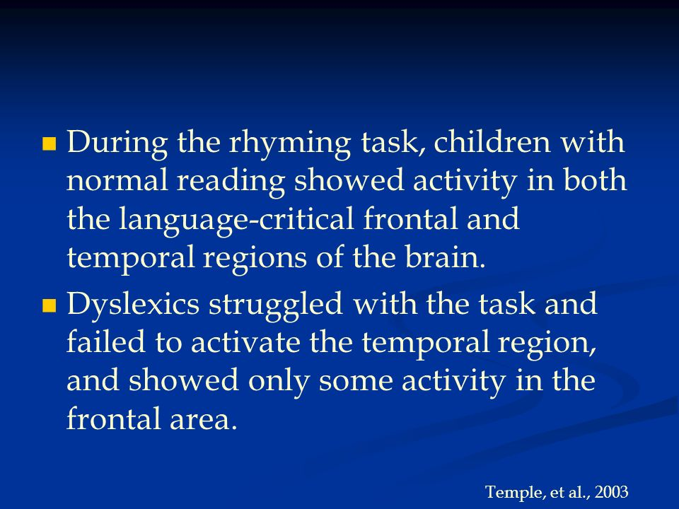 During the rhyming task, children with normal reading showed activity in both the language-critical frontal and temporal regions of the brain. Dyslexi