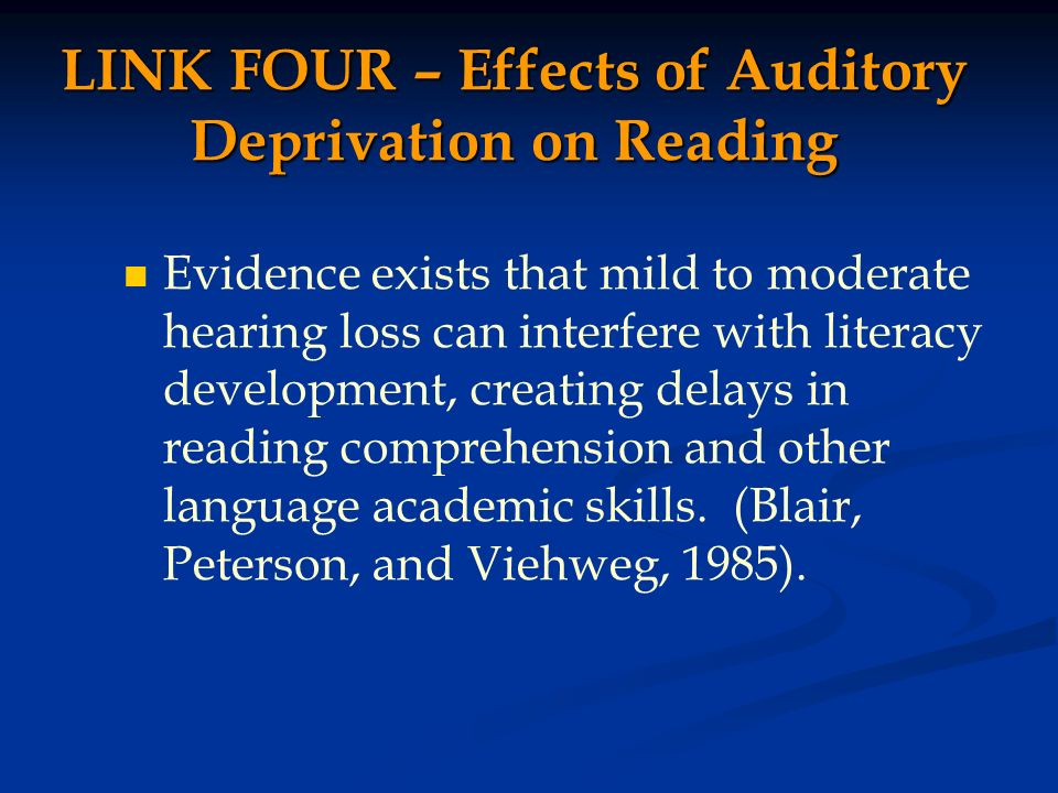 LINK FOUR – Effects of Auditory Deprivation on Reading Evidence exists that mild to moderate hearing loss can interfere with literacy development, cre