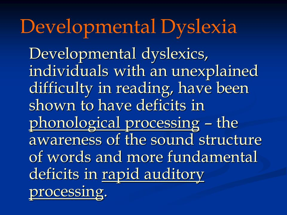 Developmental dyslexics, individuals with an unexplained difficulty in reading, have been shown to have deficits in phonological processing – the awar