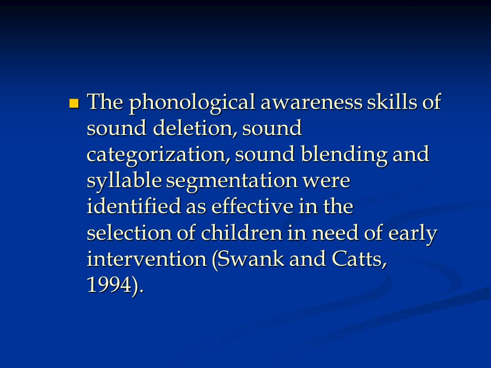 The phonological awareness skills of sound deletion, sound categorization, sound blending and syllable segmentation were identified as effective in th