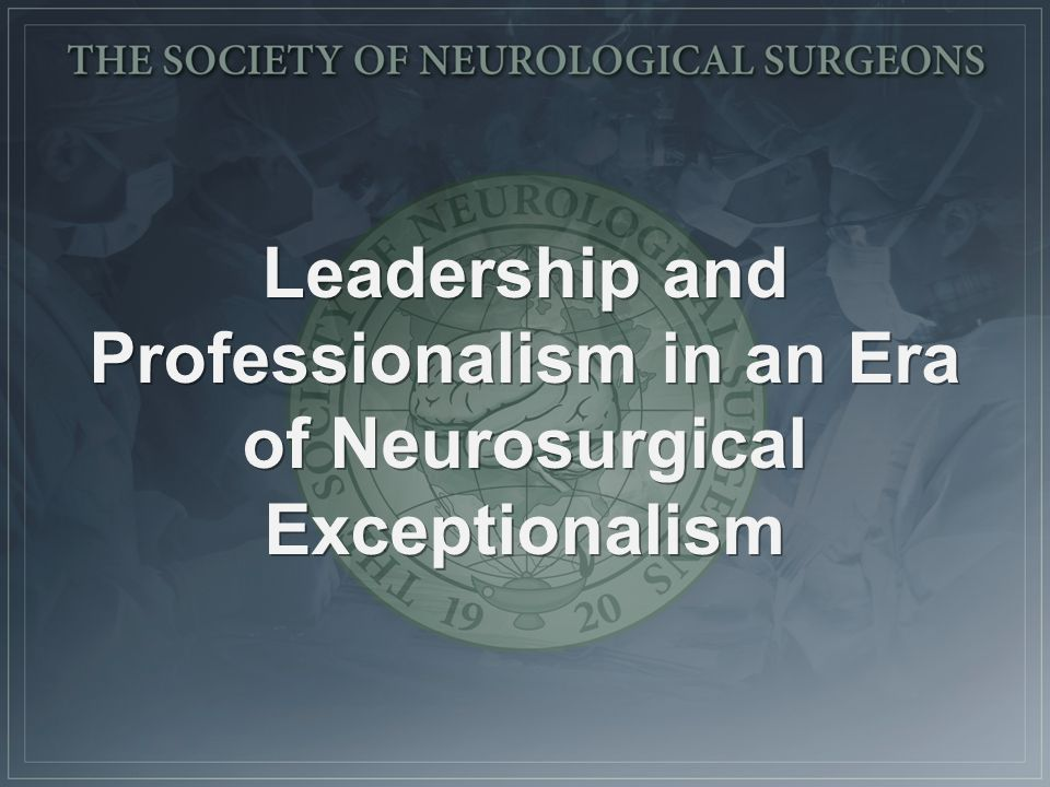 Leadership and Professionalism in an Era of Neurosurgical Exceptionalism