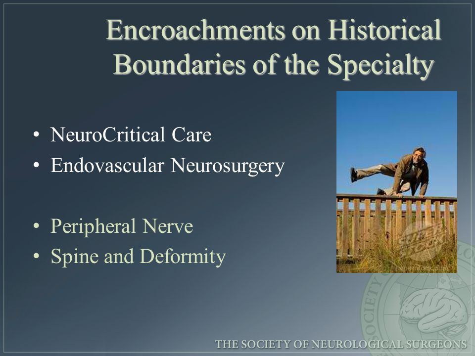 Encroachments on Historical Boundaries of the Specialty NeuroCritical Care Endovascular Neurosurgery Peripheral Nerve Spine and Deformity