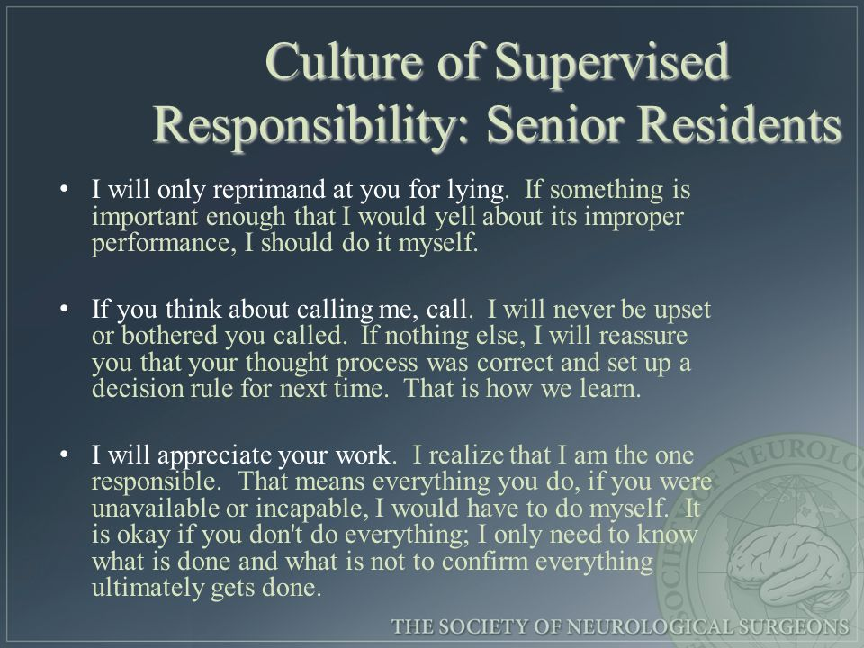 Culture of Supervised Responsibility: Senior Residents I will only reprimand at you for lying.