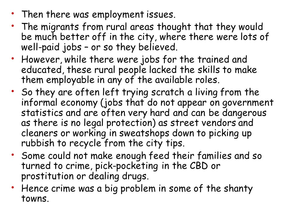 Then there was employment issues. The migrants from rural areas thought that they would be much better off in the city, where there were lots of well-