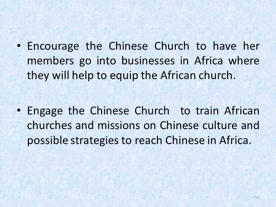 Encourage the Chinese Church to have her members go into businesses in Africa where they will help to equip the African church.