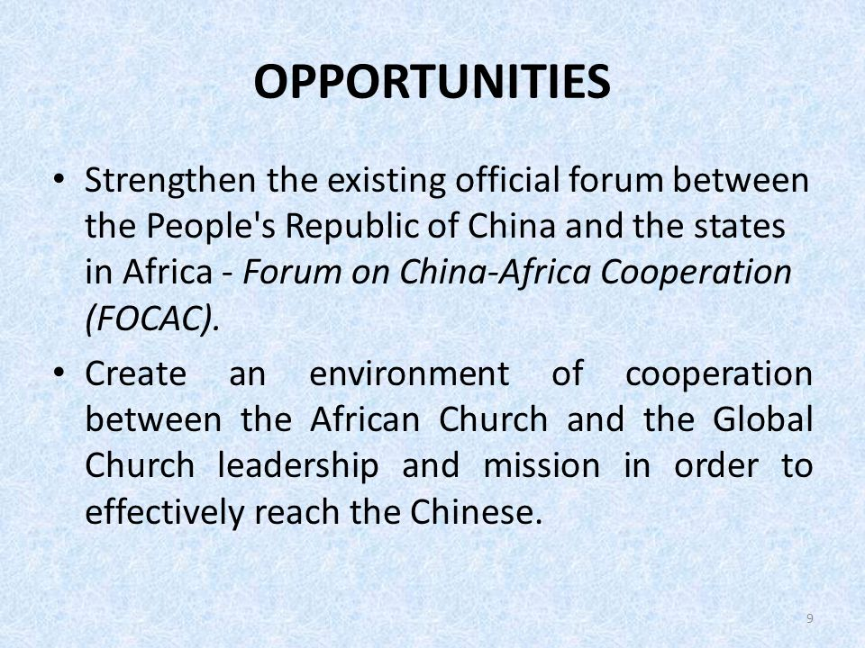 OPPORTUNITIES Strengthen the existing official forum between the People's Republic of China and the states in Africa - Forum on China-Africa Cooperati