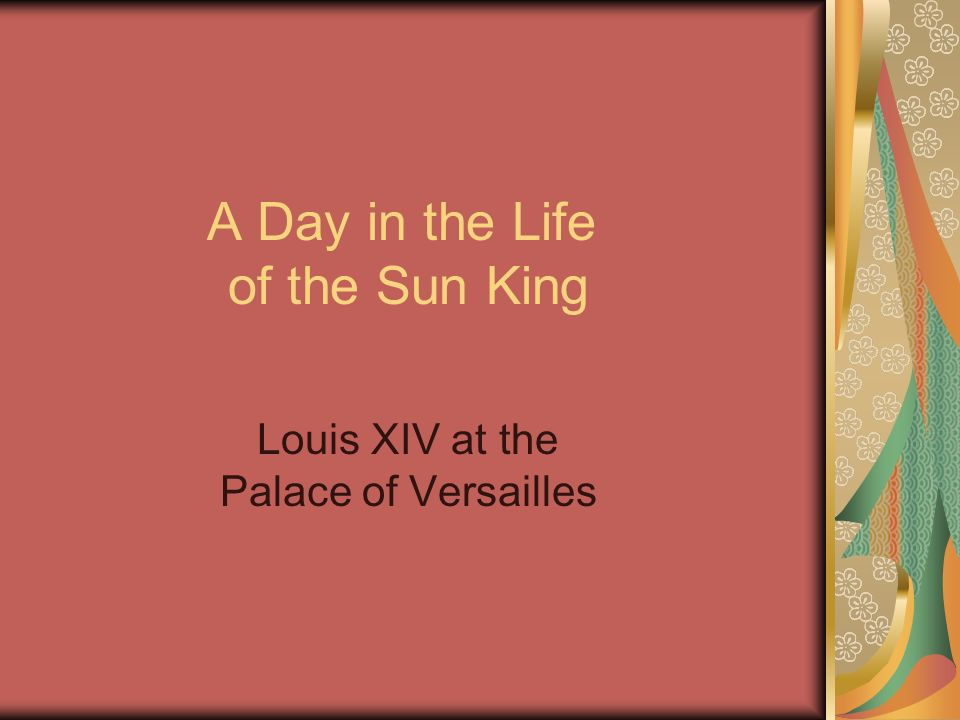 Louis XIV at the Palace of Versailles A Day in the Life of the Sun King