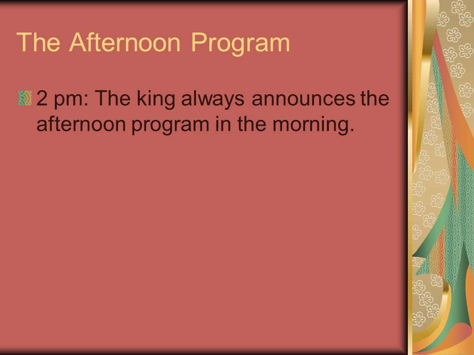 The Afternoon Program 2 pm: The king always announces the afternoon program in the morning.