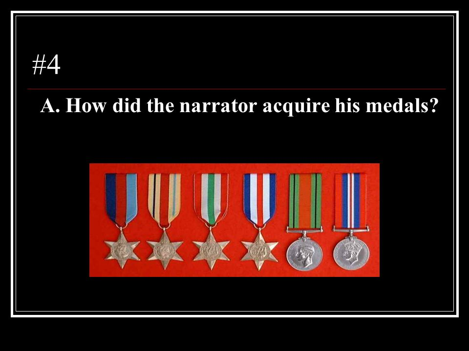 #4 A. How did the narrator acquire his medals?