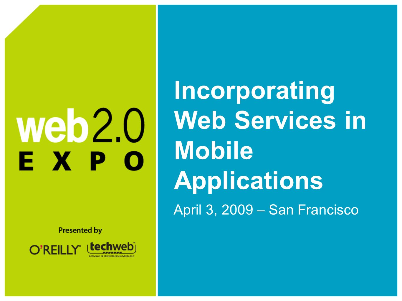 Incorporating Web Services in Mobile Applications April 3, 2009 – San Francisco