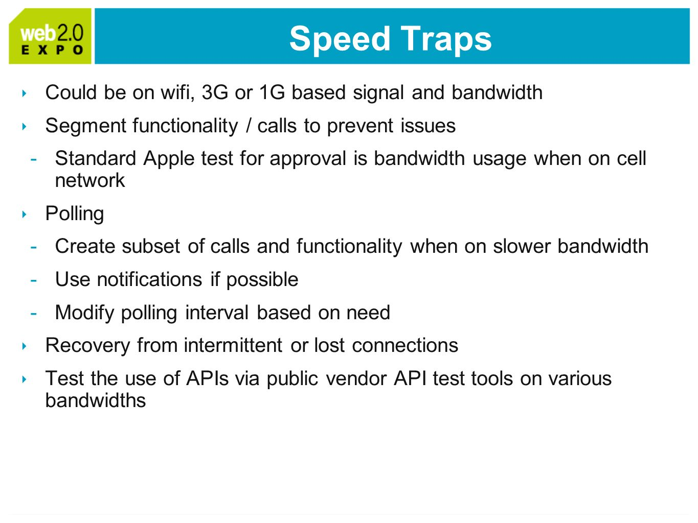 Speed Traps Could be on wifi, 3G or 1G based signal and bandwidth Segment functionality / calls to prevent issues -Standard Apple test for approval is