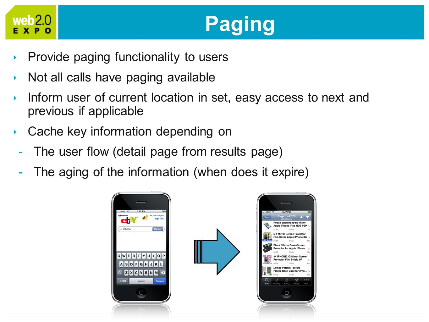 Paging Provide paging functionality to users Not all calls have paging available Inform user of current location in set, easy access to next and previous if applicable Cache key information depending on -The user flow (detail page from results page) -The aging of the information (when does it expire)