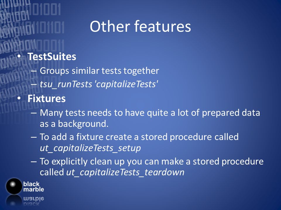 Other features TestSuites – Groups similar tests together – tsu_runTests 'capitalizeTests' Fixtures – Many tests needs to have quite a lot of prepared