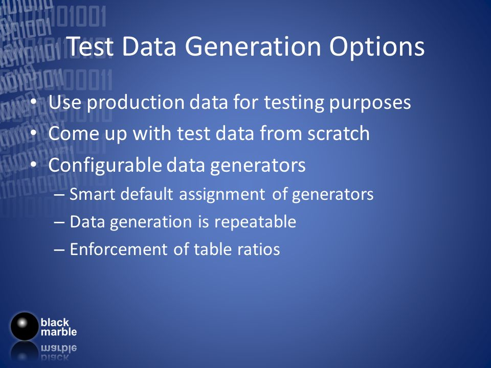 Test Data Generation Options Use production data for testing purposes Come up with test data from scratch Configurable data generators – Smart default