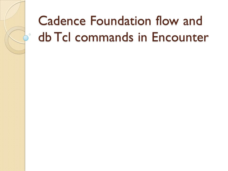 Db commands Tcl commands in EDI are 3 types Pre defined commands with existing functionality Fe-tcl commands Db tcl commands