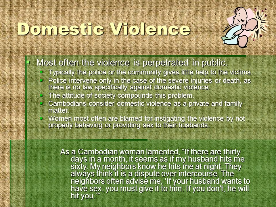 Domestic Violence Most often the violence is perpetrated in public.