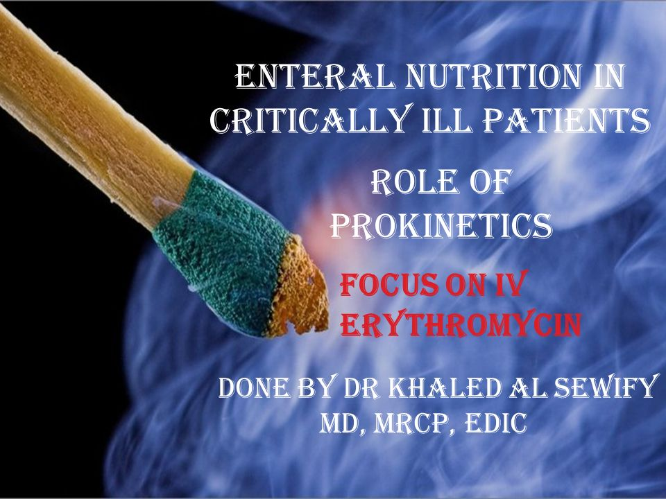 Enteral Nutrition In Critically Ill Patients Role of Prokinetics Done by Dr Khaled Al Sewify MD, MRCP, EDIC Focus on IV Erythromycin