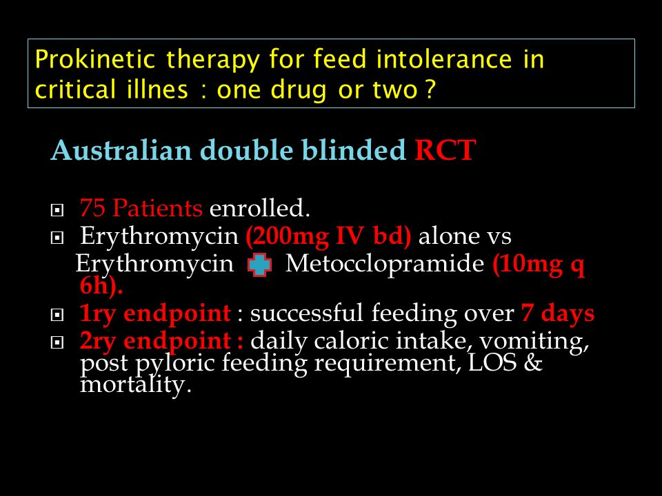 Australian double blinded RCT 75 Patients enrolled. Erythromycin (200mg IV bd) alone vs Erythromycin Metocclopramide (10mg q 6h). 1ry endpoint : succe