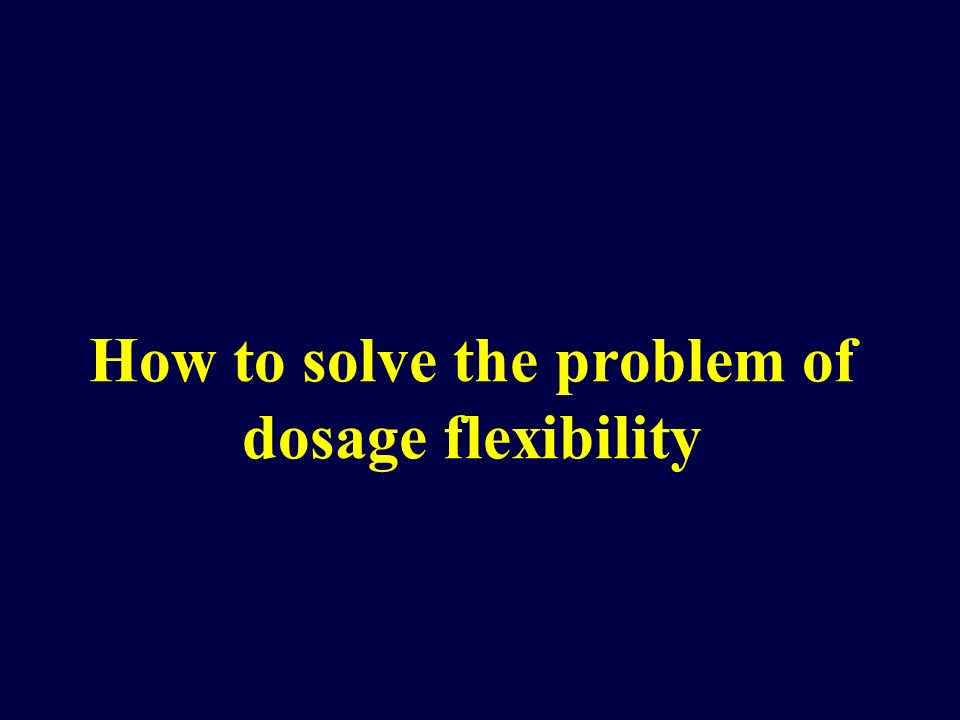 How to solve the problem of dosage flexibility