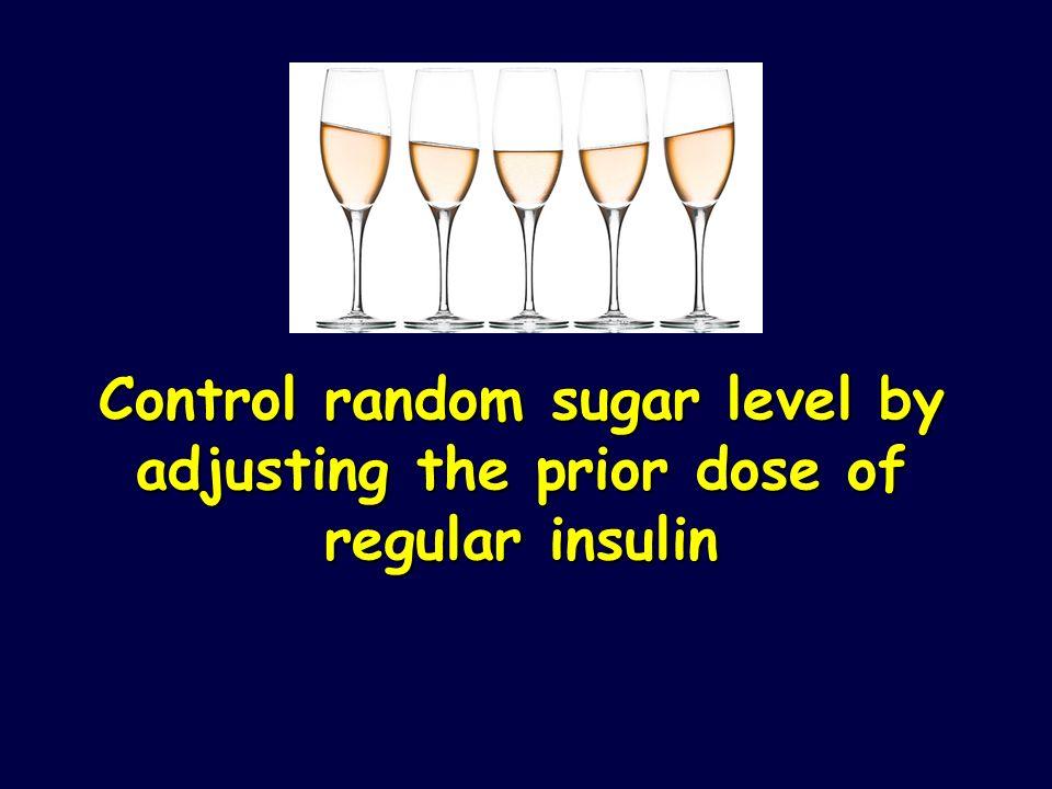 Control random sugar level by adjusting the prior dose of regular insulin