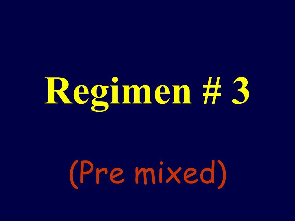 Regimen # 3 (Pre mixed)