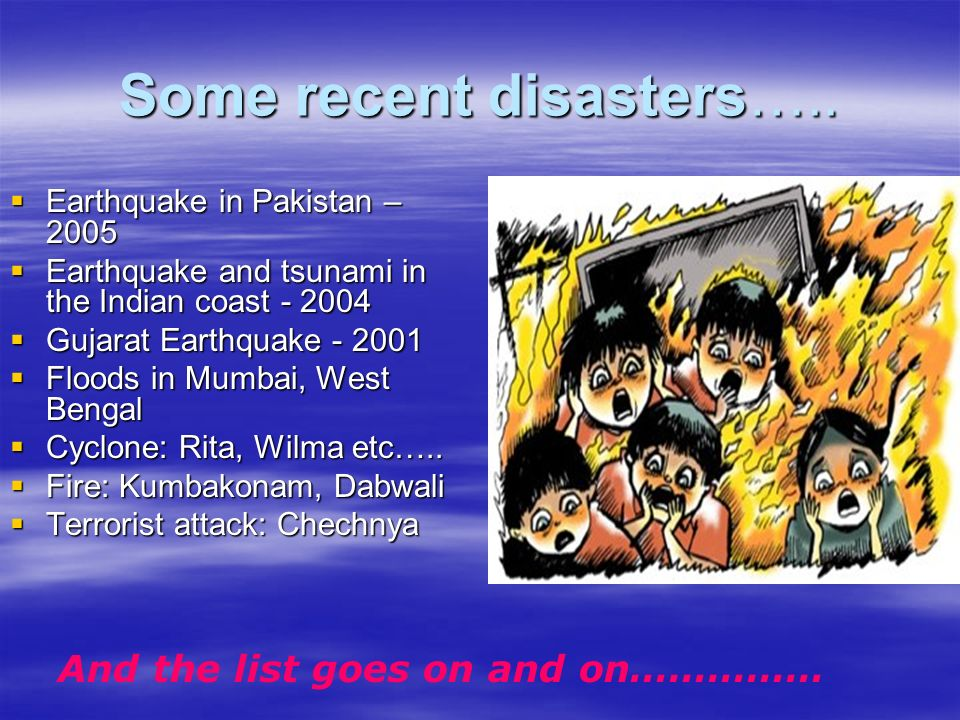 Some recent disasters….. Earthquake in Pakistan – 2005 Earthquake in Pakistan – 2005 Earthquake and tsunami in the Indian coast - 2004 Earthquake and