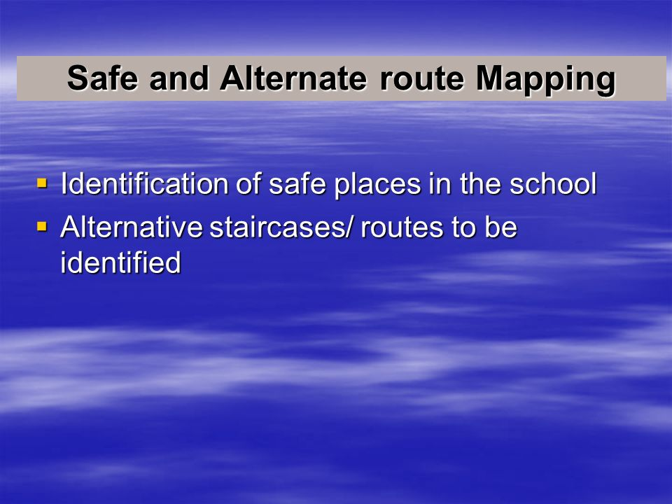 Identification of safe places in the school Identification of safe places in the school Alternative staircases/ routes to be identified Alternative st