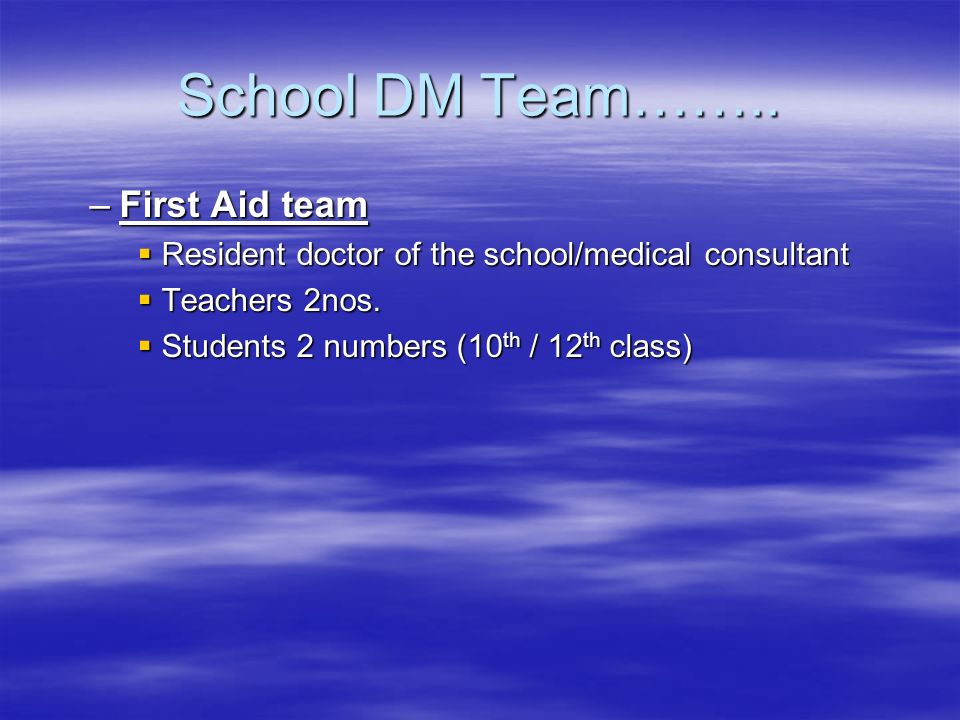 School DM Team…….. –First Aid team Resident doctor of the school/medical consultant Resident doctor of the school/medical consultant Teachers 2nos. Te