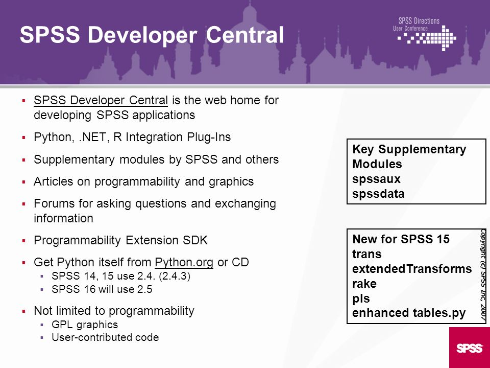 SPSS Developer Central is the web home for developing SPSS applications SPSS Developer Central Python,.NET, R Integration Plug-Ins Supplementary modul