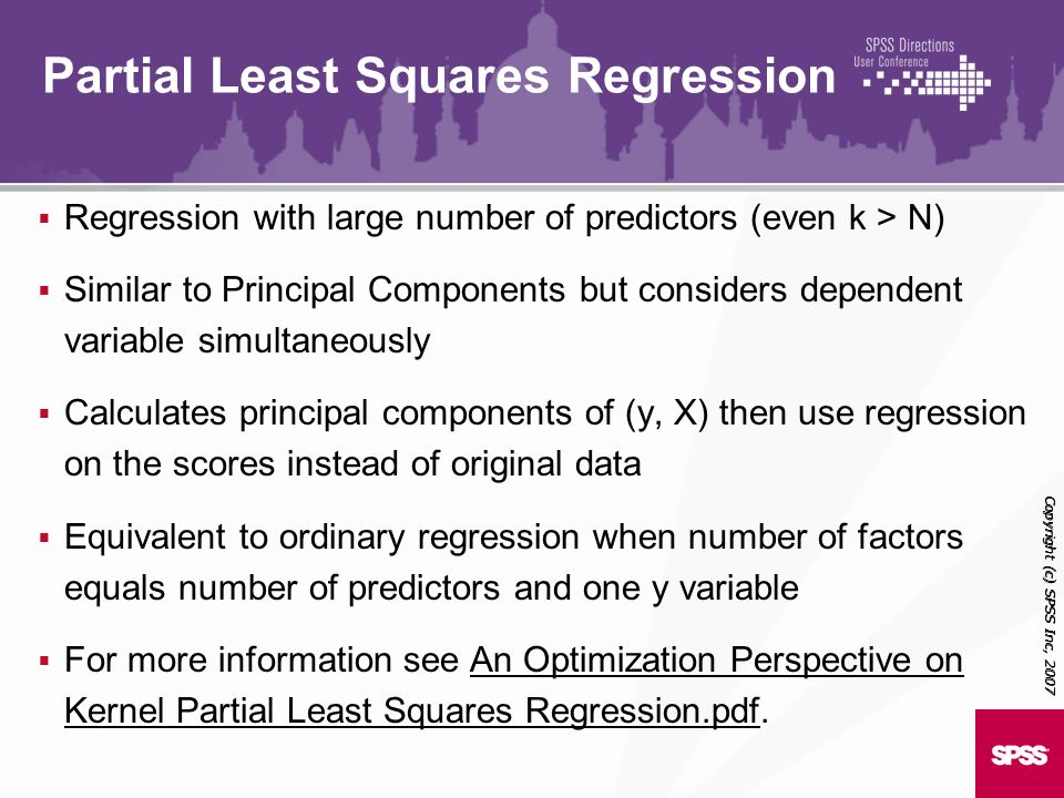 Regression with large number of predictors (even k > N) Similar to Principal Components but considers dependent variable simultaneously Calculates pri