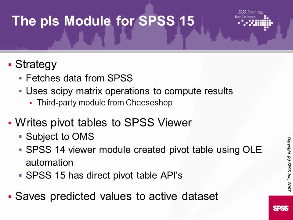 Strategy Fetches data from SPSS Uses scipy matrix operations to compute results Third-party module from Cheeseshop Writes pivot tables to SPSS Viewer