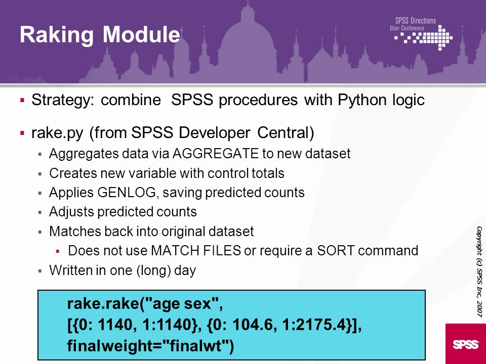 Strategy: combine SPSS procedures with Python logic rake.py (from SPSS Developer Central) Aggregates data via AGGREGATE to new dataset Creates new var