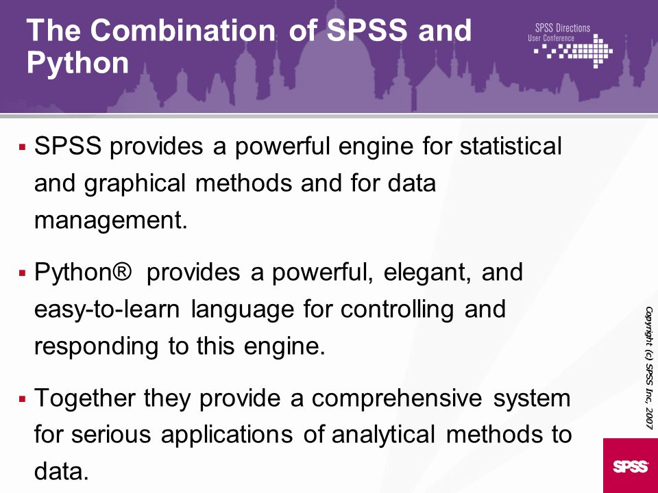 SPSS provides a powerful engine for statistical and graphical methods and for data management. Python® provides a powerful, elegant, and easy-to-learn