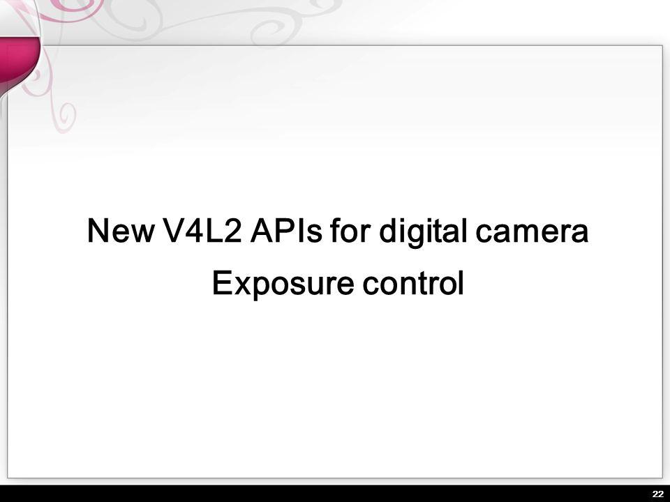 22 New V4L2 APIs for digital camera Exposure control