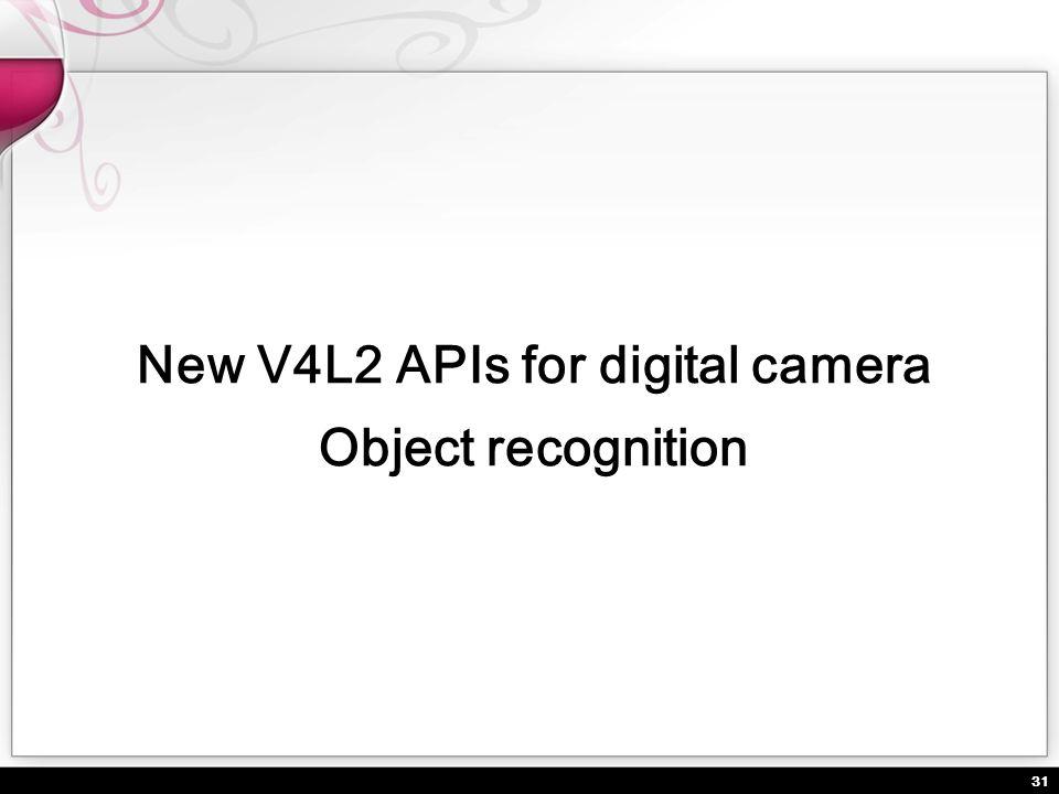 31 New V4L2 APIs for digital camera Object recognition