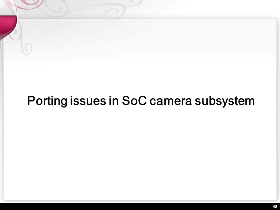 48 Porting issues in SoC camera subsystem