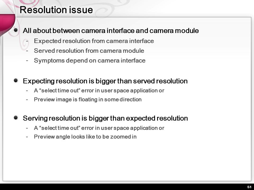 51 All about between camera interface and camera module Expected resolution from camera interface Served resolution from camera module Symptoms depend
