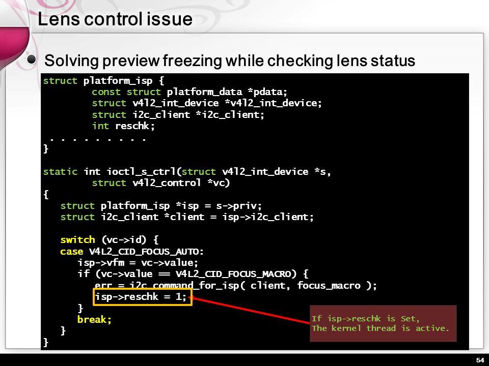 54 Solving preview freezing while checking lens status struct platform_isp { const struct platform_data *pdata; struct v4l2_int_device *v4l2_int_devic