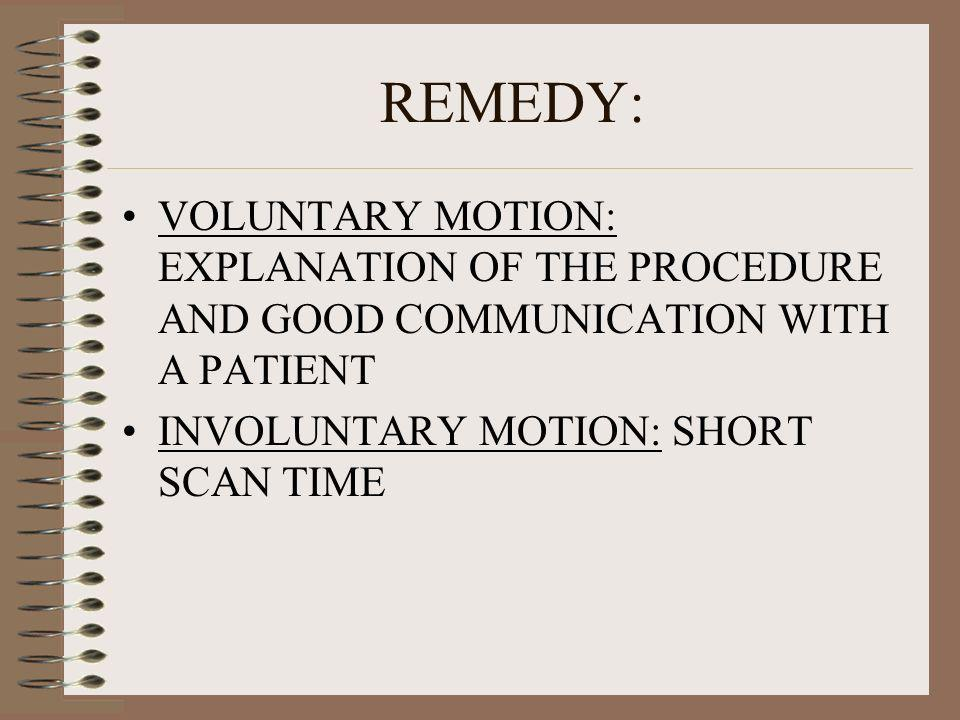REMEDY: VOLUNTARY MOTION: EXPLANATION OF THE PROCEDURE AND GOOD COMMUNICATION WITH A PATIENT INVOLUNTARY MOTION: SHORT SCAN TIME
