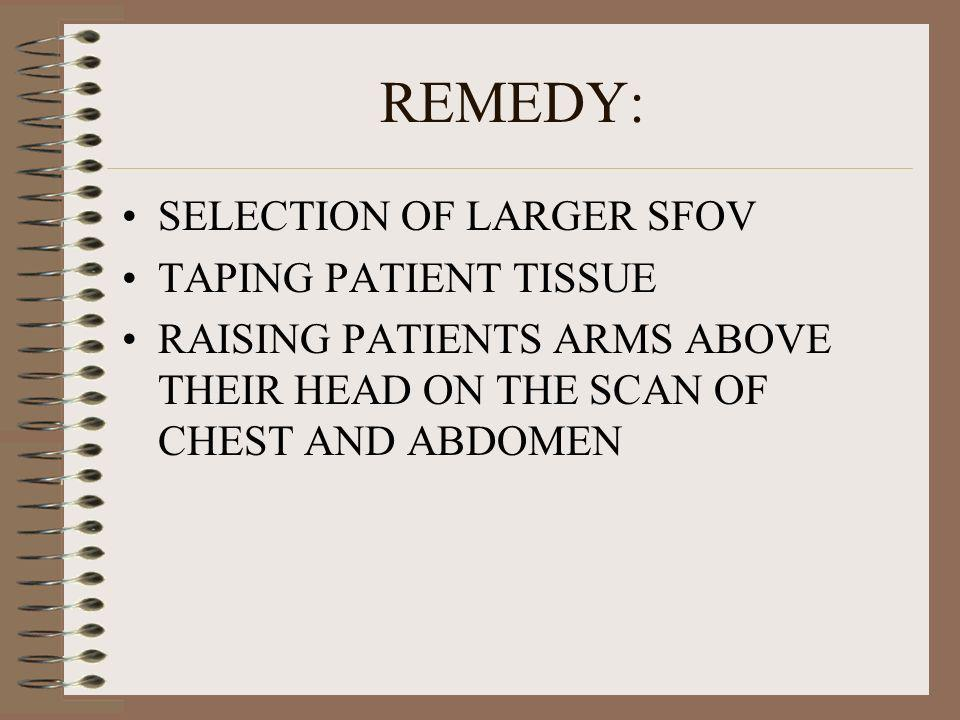REMEDY: SELECTION OF LARGER SFOV TAPING PATIENT TISSUE RAISING PATIENTS ARMS ABOVE THEIR HEAD ON THE SCAN OF CHEST AND ABDOMEN