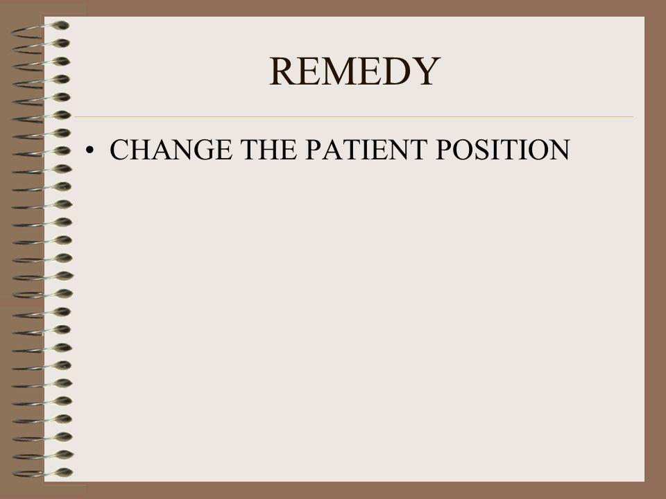 REMEDY CHANGE THE PATIENT POSITION